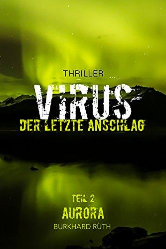 VIRUS - Der letzte Anschlag: Thriller:: Teil 2 AURORA