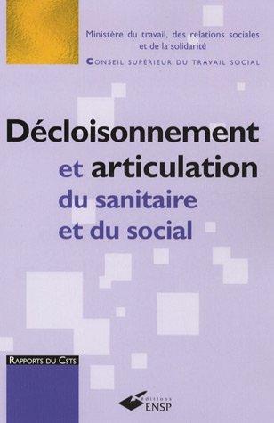 Décloisonnement et articulation du sanitaire et du social : Le décloisonnement, une fausse évidence. L'articulation du sanitaire et du social, une voie recommandée