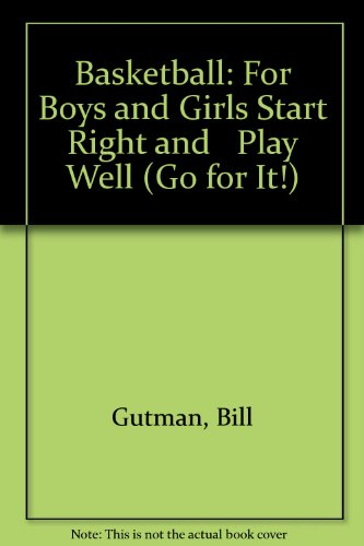 Basketball: For Boys and Girls Start Right and Play Well (Go for It!) por Bill Gutman