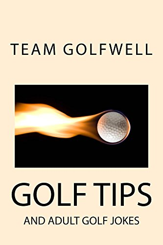 Golf Tips: And Adult Golf Jokes (Golfwell's Adult Joke Book Series 4) (English Edition) por Team Golfwell