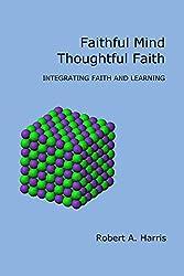 Faithful Mind, Thoughtful Faith: Integrating Faith and Learning (English Edition)