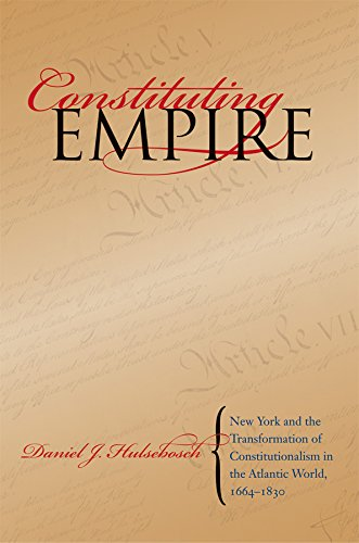 constituting-empire-new-york-and-the-transformation-of-constitutionalism-in-the-atlantic-world-1664-