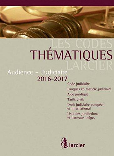 Les Codes thématiques Larcier Audience - Judiciaire 2016-2017, 10ème Ed. par Collectif