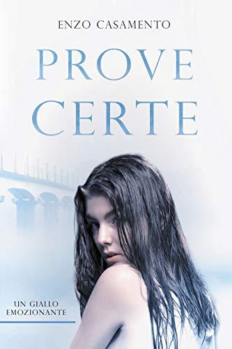 Prove Certe: Un romanzo giallo emozionante, un thriller avvincente, una storia appassionante