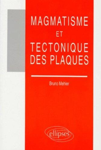 Magmatisme et tectonique des plaques par Bruno Mehier