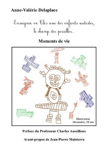 Moments de Vie - Enseigner en Clis avec des Enfants Autistes, le Champ des Possibles...