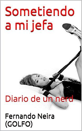 Sometiendo a mi jefa: Diario de un nerd por Fernando Neira (GOLFO)