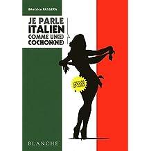 JE PARLE ITALIEN COMME UN(E) COCHON(NE)