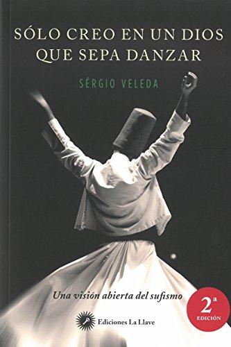Solo creo en un Dios que sepa danzar. Una visión abierta del sufismo por Sérgio Veleda