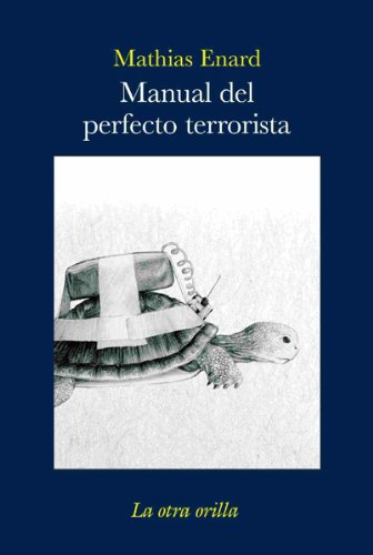 Manual del perfecto terrorista (La otra orilla) por Mathias Enard