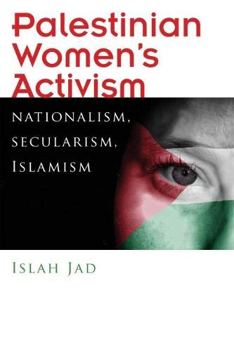 Palestinian Women's Activism: Nationalism, Secularism, Islamism (Gender, Culture, and Politics in the Middle East)