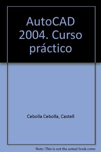 AutoCAD 2004. Curso practico. por Castell Cebolla Cebolla