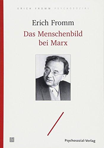 Das Menschenbild bei Marx: Mit den wichtigsten Teilen der Frühschriften von Karl Marx (Erich Fromm psychosozial)