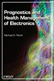 Prognostics and Health Management of Electronics: Written by Michael G. Pecht, 2008 Edition, (1st Edition) Publisher: Wiley-Blackwell [Hardcover]