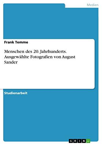 Menschen des 20. Jahrhunderts. Ausgewählte Fotografien von August Sander