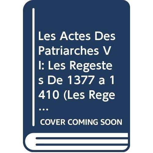 Les Actes Des Patriarches VI: Les Regestes De 1377 a 1410