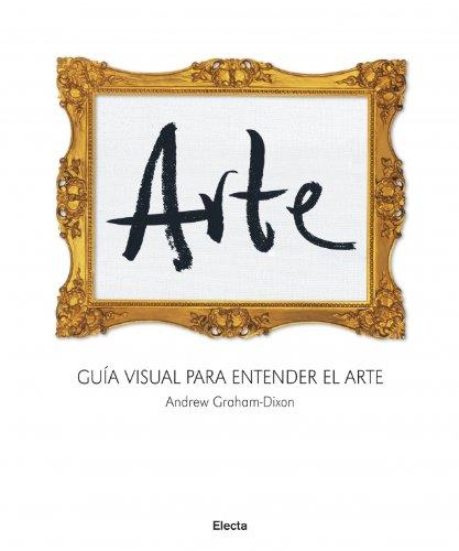Arte: Guía visual para entender el arte (ELECTA ARTE) por Andrew Graham-Dixon