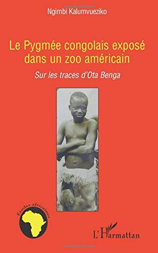 Pygmee Congolais Expose Dans un Zoo Americain Sur les Traces d'Ota Benga