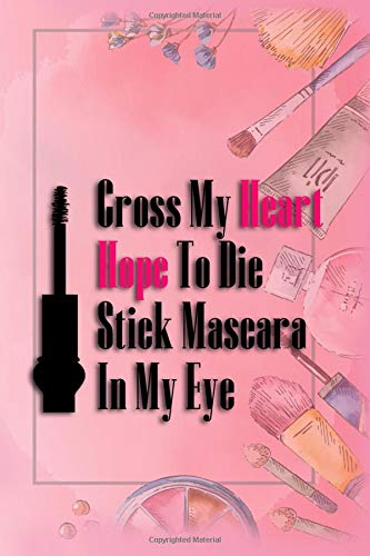 Cross My Heart Hope To Die Stick Mascara To My Eye: Blank Lined Notebook Journal Diary Composition...