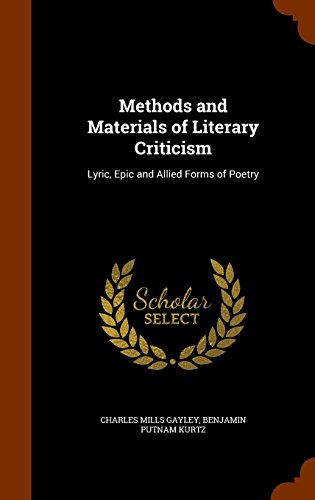Methods and Materials of Literary Criticism: Lyric, Epic and Allied Forms of Poetry