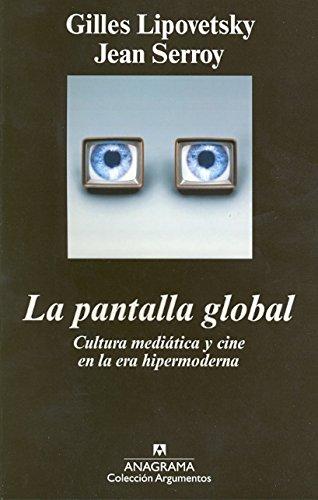 La pantalla global: Cultura mediática y cine en la era hipermoderna (Argumentos) por Gilles Lipovetsky