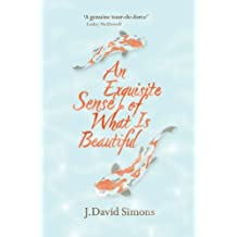 An Exquisite Sense of What is Beautiful by J. David Simons (2013-03-28)