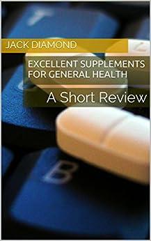 Excellent Supplements For General Health: A Short Review (English Edition) par [Diamond, Jack]
