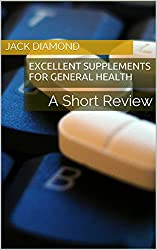 Excellent Supplements For General Health: A Short Review (English Edition)