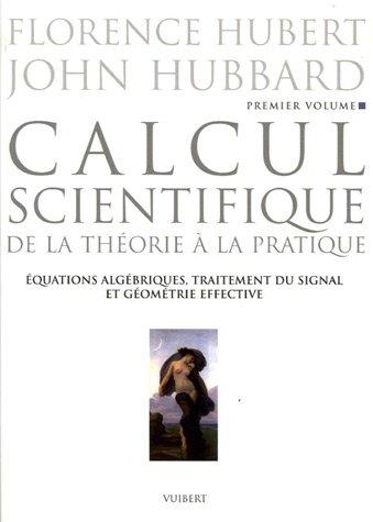 Calcul scientifique : Tome 1: Equations algébriques, traitement du signal et géométrie effective