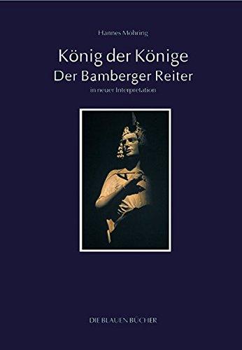 König der Könige - Der Bamberger Reiter in neuer Interpretation (Die Blauen Bücher)