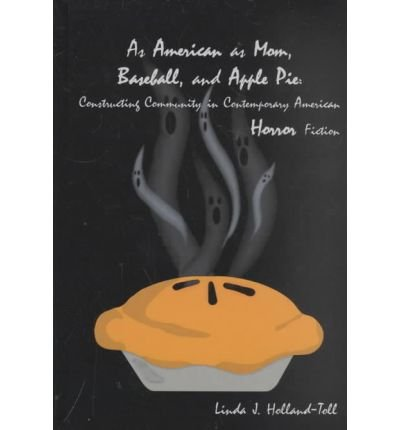 As American as Mom, Baseball and Apple Pie: Constructing Community in Contemporary American Horror Fiction (Hardback) - Common