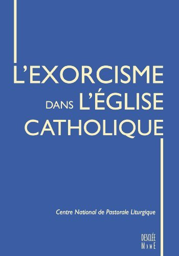 L'Exorcisme dans l'Eglise catholique de Service National de Pastorale Liturgique (12 octobre 2006) Broch