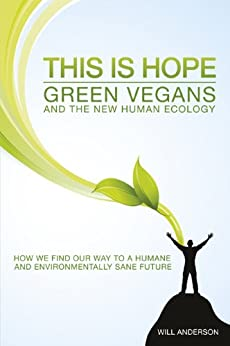 This Is Hope: Green Vegans and the New Human Ecology by [Anderson, Will]