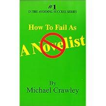 How to Fail As a Novelist (Avoiding Success)