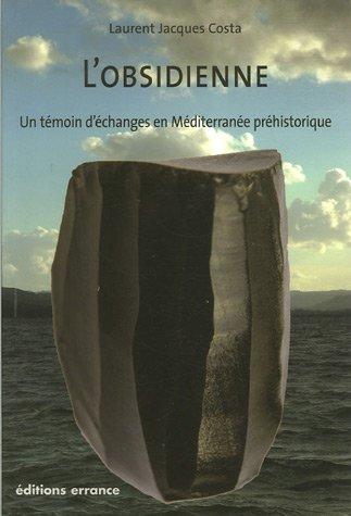 L'obsidienne : Un témoignage d'échanges en Méditerranée préhistorique par Laurent Jacques Costa