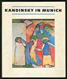 Front cover for the book Kandinsky in Munich: Eighteen Ninety-Six to Nineteen Fourteen by Wassily Kandinsky
