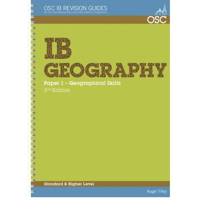 IB Geography: Standard & Higher Level Paper 1 (OSC IB Revision Guides for the International Baccalaureate Diploma) by Roger Tilley (4-Mar-2001) Spiral-bound