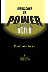Jesus Gave Us Power Over Death