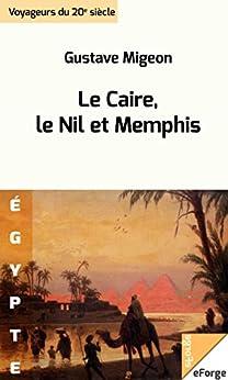 Le Caire, le Nil et Memphis par [Migeon, Gustave]