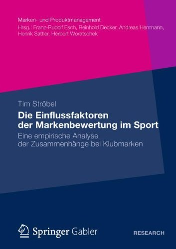 Die Einflussfaktoren der Markenbewertung im Sport: Eine empirische Analyse der Zusammenhänge bei Klubmarken (Marken- und Produktmanagement)