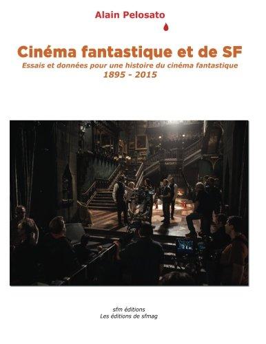 Cinma fantastique et de SF: Essais et donnes pour une histoire du cinma fantastique 1895-2015