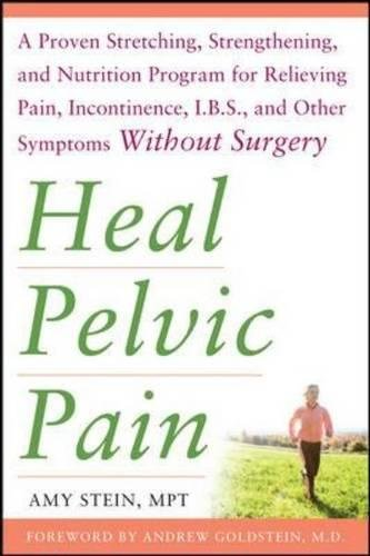 Heal Pelvic Pain: The Proven Stretching, Strengthening, and Nutrition Program for Relieving Pain, Incontinence,& I.B.S, and Other Symptoms Without Surgery (All Other Health)