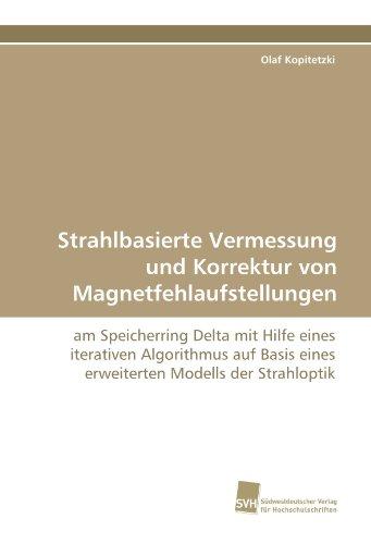Strahlbasierte Vermessung und Korrektur von Magnetfehlaufstellungen: am Speicherring Delta mit Hilfe eines iterativen Algorithmus auf Basis eines erweiterten Modells der Strahloptik