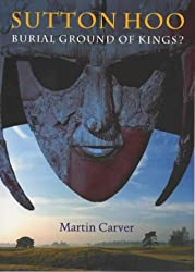 Sutton Hoo: Burial Ground of Kings?