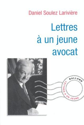 Lettres à un jeune avocat par D. Soulez-Larivière