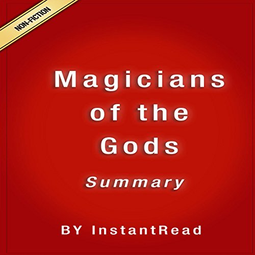 Magicians of the Gods: The Forgotten Wisdom of Earth's Lost Civilization by Graham Hancock: Summary and Analysis -  InstantRead Summary - Unabridged
