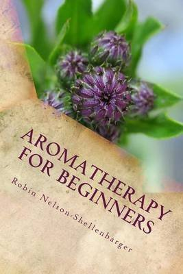 [(Aromatherapy for Beginners : Learning the Art of Aroma)] [By (author) Robin Nelson-Shellenbarger] published on (February, 2013)