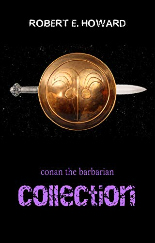 Conan the Barbarian: The Complete Collection (English Edition) por Robert E. Howard