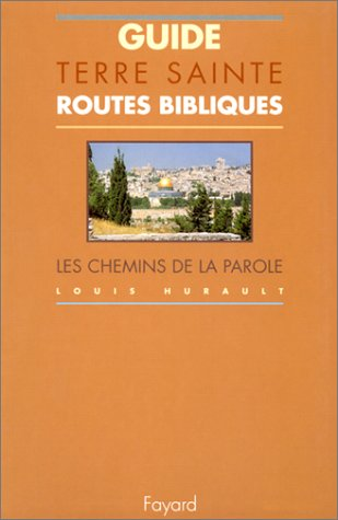 Guide Terre Sainte. Routes bibliques, les chemins de la Parole par Louis Hurault
