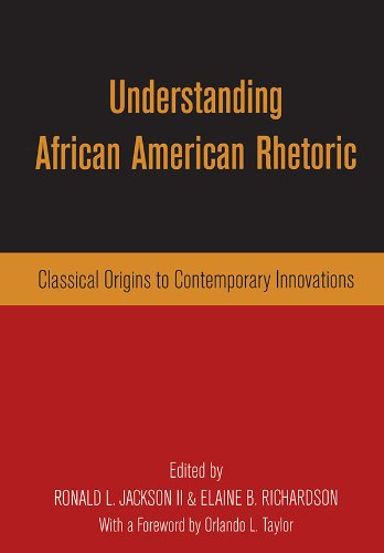 Understanding African American Rhetoric: Classical Origins to Contemporary Innovations